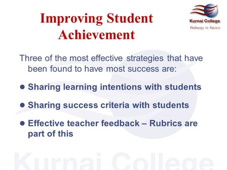 Improving Student Achievement Three of the most effective strategies that have been found to have most success are: Sharing learning intentions with students.