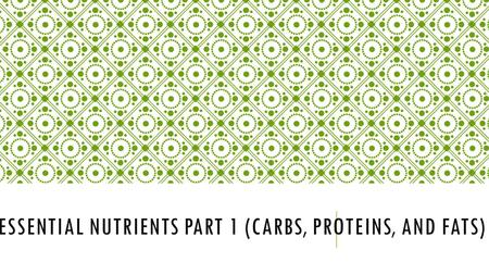 ESSENTIAL NUTRIENTS PART 1 (CARBS, PROTEINS, AND FATS)