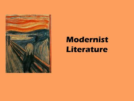 Modernist Literature. International literary and cultural movement of the early 20 th century Reflected a sense of cultural crisis which was both exciting.