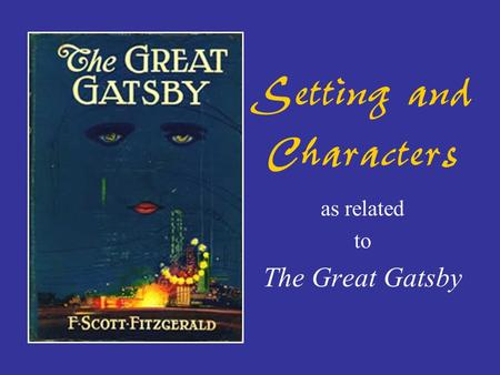 Setting and Characters as related to The Great Gatsby.