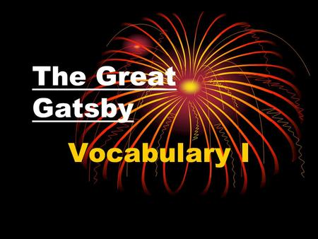 The Great Gatsby Vocabulary I. complacency noun Self-satisfaction Because of their complacency, the number one team didn't take the game seriously and.