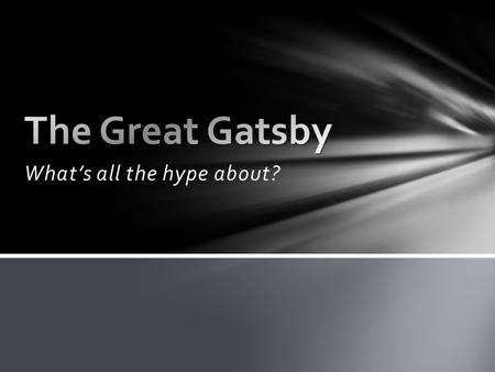 What's all the hype about?. The Great Gatsby was written by F. Scott Fitzgerald and published in 1925. It is considered one of the greatest American novels.
