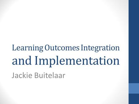 Learning Outcomes Integration and Implementation Jackie Buitelaar.