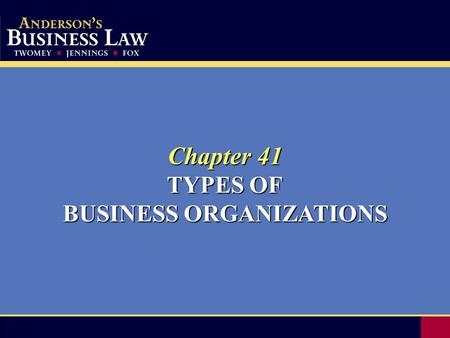 Chapter 41 TYPES OF BUSINESS ORGANIZATIONS. 2 Forms of Business Organizations The three principal forms of business organizations are: The three principal.