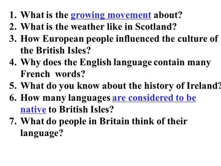 1.What is the growing movement about? 2.What is the weather like in Scotland? 3.How European people influenced the culture of the British Isles? 4.Why.