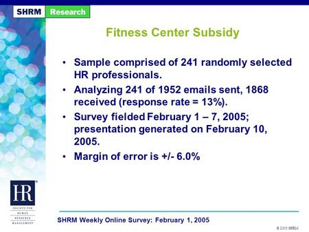 © 2005 SHRM SHRM Weekly Online Survey: February 1, 2005 Fitness Center Subsidy Sample comprised of 241 randomly selected HR professionals. Analyzing 241.