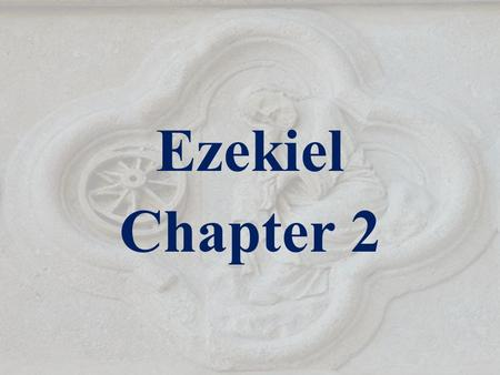 Ezekiel Chapter 2. Ezekiel 2:1-2 1 And he said unto me, Son of man, stand upon thy feet, and I will speak unto thee. 2 And the spirit entered into me.