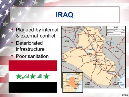 02.06 IRAQ Plagued by internal & external conflict Deteriorated infrastructure Poor sanitation.