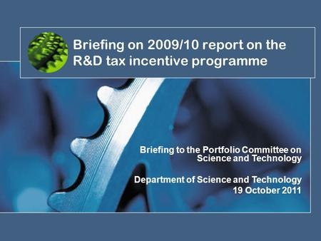 Briefing on 2009/10 report on the R&D tax incentive programme Briefing to the Portfolio Committee on Science and Technology Department of Science and Technology.