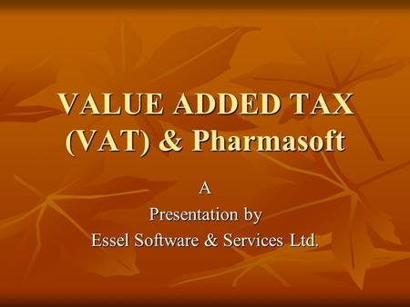 VALUE ADDED TAX (VAT) & Pharmasoft A Presentation by Essel Software & Services Ltd.