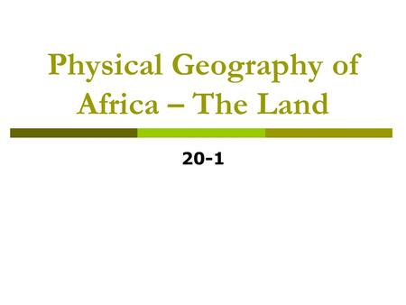 Physical Geography of Africa – The Land 20-1. Landforms  Continent of plateaus series of plateaus rise from W to E escarpments – steep cliffs separating.