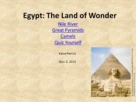 Egypt: The Land of Wonder Nile River Great Pyramids Camels Quiz Yourself  %20-%20Egypt%20-%20Pyramids.jpg.