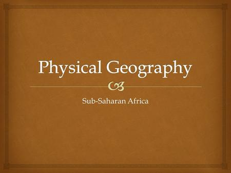 Physical Geography Sub-Saharan Africa.
