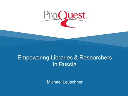 Empowering Libraries & Researchers in Russia Michael Leuschner.