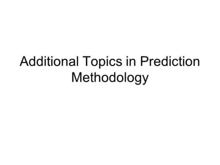 Additional Topics in Prediction Methodology. Introduction Predictive distribution for random variable Y 0 is meant to capture all the information about.