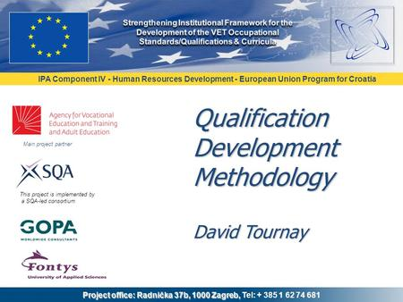 IPA Component IV - Human Resources Development - European Union Program for Croatia Project office: Radnička 37b, 1000 Zagreb, Project office: Radnička.