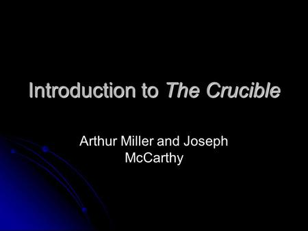Introduction to The Crucible Arthur Miller and Joseph McCarthy.