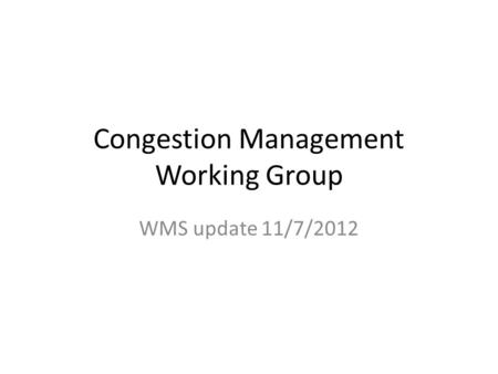 Congestion Management Working Group WMS update 11/7/2012.