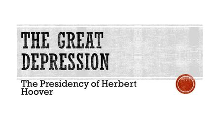 "The Presidency of Herbert Hoover.  Elected in 1929  Hoover was a millionaire and claimed that ""anyone not only can be rich, but ought to be rich"" "