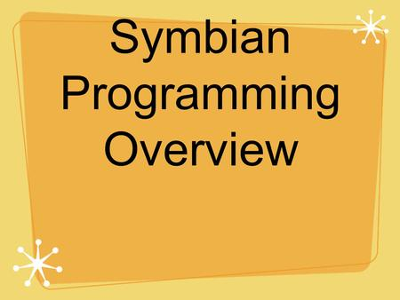Symbian Programming Overview. 6.893 Spring 2004: Symbian Larry Rudolph How to program Cellphone? Limited to Series 60 phones Java MidP 2.0 (see wiki,