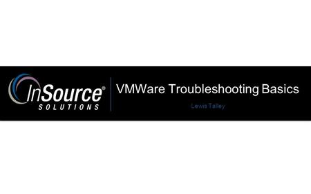 VMWare Troubleshooting Basics Lewis Talley. Memory ESXi incorporates a number of memory management techniques such as (transparent page sharing, Ballooning,