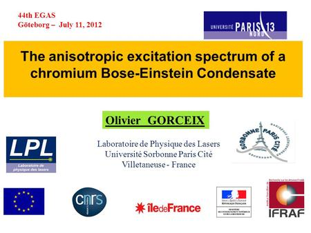 The anisotropic excitation spectrum of a chromium Bose-Einstein Condensate Laboratoire de Physique des Lasers Université Sorbonne Paris Cité Villetaneuse.
