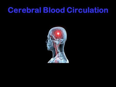 Cerebral Blood Circulation. OBJECTIVES At the end of the lecture, students should be able to: List the cerebral arteries. Describe the cerebral arterial.