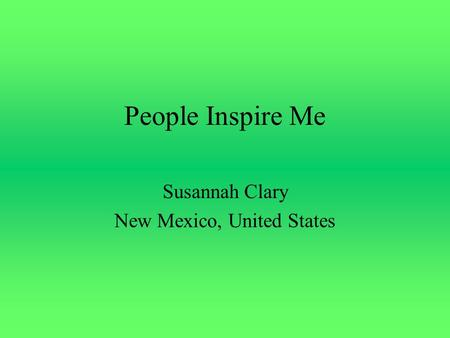 People Inspire Me Susannah Clary New Mexico, United States.