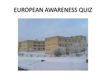 EUROPEAN AWARENESS QUIZ. 98 pupils of Levens basic school took part in the questionnaire. 5 – 23, 6 – 28, 7 – 18, 8 – 20, 9 – 9.