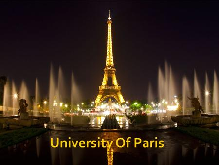  The University of Paris was a famous university in Paris, France, and one of the earliest to be established in Europe it was founded by a man named.