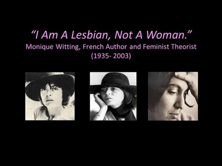 """I Am A Lesbian, Not A Woman."" Monique Witting, French Author and Feminist Theorist (1935- 2003)"