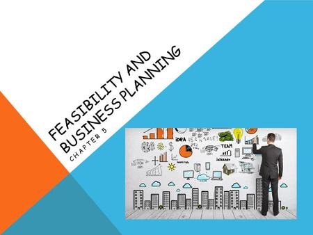 FEASIBILITY AND BUSINESS PLANNING CHAPTER 5. DEVELOPING A BUSINESS CONCEPT Once you have an idea for a new business, define it by writing a clear and.