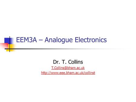 EEM3A – Analogue Electronics Dr. T. Collins