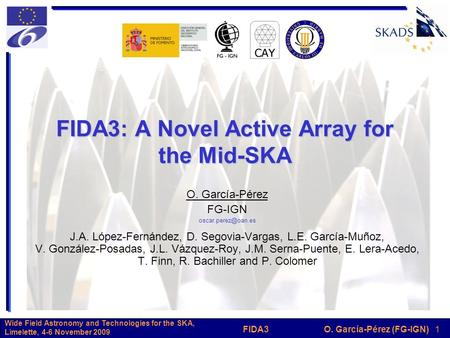 O. García-Pérez (FG-IGN) 1FIDA3 Wide Field Astronomy and Technologies for the SKA, Limelette, 4-6 November 2009 FIDA3: A Novel Active Array for the Mid-SKA.