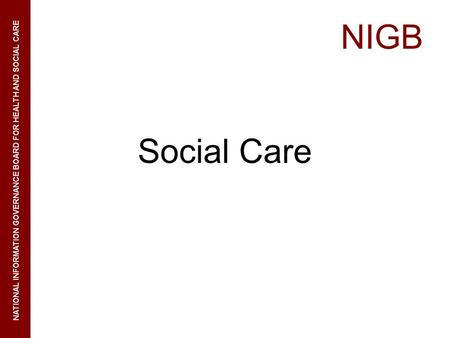 NIGB NATIONAL INFORMATION GOVERNANCE BOARD FOR HEALTH AND SOCIAL CARE Social Care.
