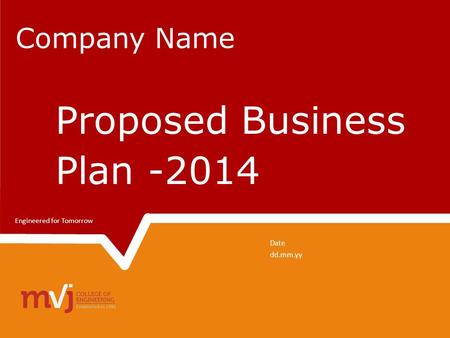 Company Name Date dd.mm.yy Engineered for Tomorrow Proposed Business Plan -2014.