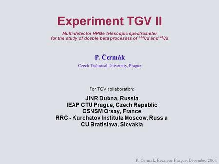 Experiment TGV II Multi-detector HPGe telescopic spectrometer for the study of double beta processes of 106 Cd and 48 Ca For TGV collaboration: JINR Dubna,