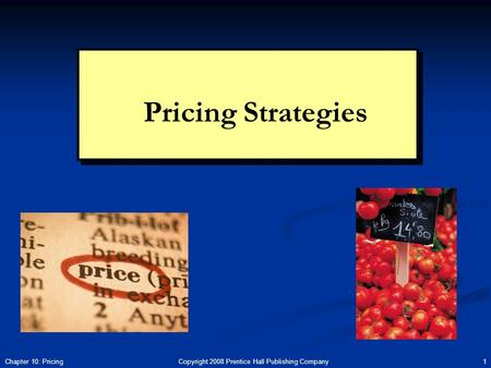 Copyright 2008 Prentice Hall Publishing Company 1Chapter 10: Pricing Pricing Strategies.