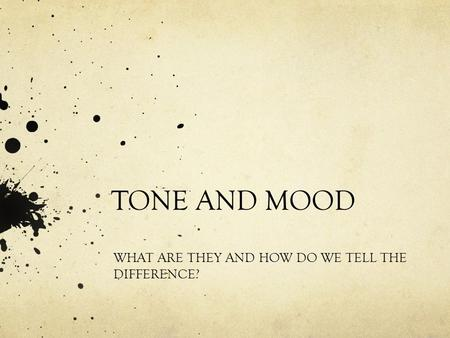 TONE AND MOOD WHAT ARE THEY AND HOW DO WE TELL THE DIFFERENCE?