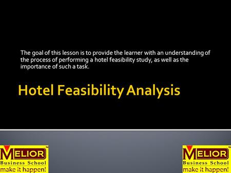 The goal of this lesson is to provide the learner with an understanding of the process of performing a hotel feasibility study, as well as the importance.
