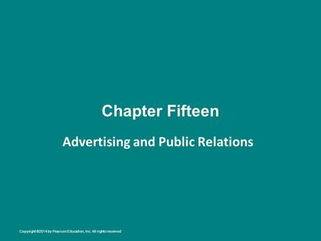 Chapter Fifteen Advertising and Public Relations Copyright ©2014 by Pearson Education, Inc. All rights reserved.