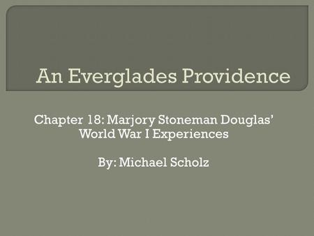 Chapter 18: Marjory Stoneman Douglas' World War I Experiences By: Michael Scholz.