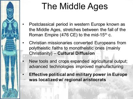 The Middle Ages Postclassical period in western Europe known as the Middle Ages, stretches between the fall of the Roman Empire (476 CE) to the mid-15.