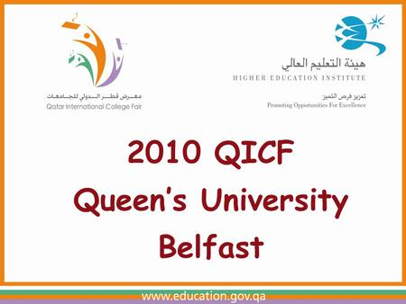 2010 QICF Queen's University Belfast. Entrepreneurial University of the Year 2009 The Times Higher Education Awards.