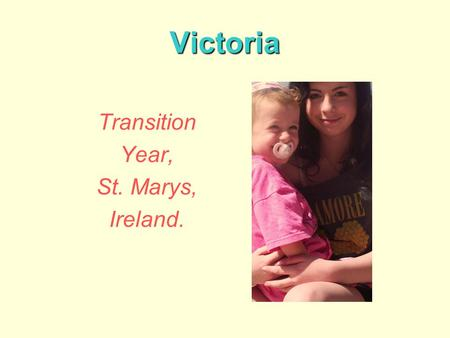 Victoria Transition Year, St. Marys, Ireland.. I'm 15 years old and I live in Co. Wicklow, Ireland.