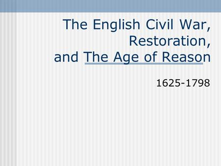 The English Civil War, Restoration, and The Age of Reason 1625-1798.
