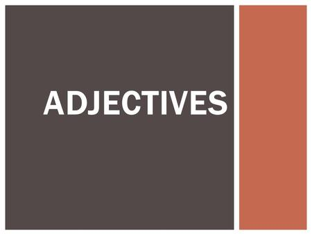 ADJECTIVES.  A word that modifies or describes a noun or pronoun.  They help give your reader a clearer picture of what you are talking about. DEFINITION: