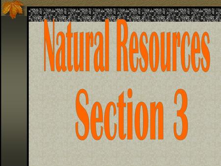Natural Resources are materials found in nature.