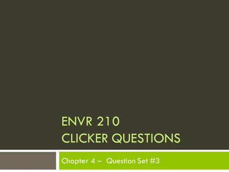 ENVR 210 CLICKER QUESTIONS Chapter 4 – Question Set #3.