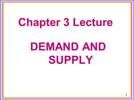 1 Chapter 3 Lecture DEMAND AND SUPPLY. 2 Market and Prices A market is any arrangement that enables buyers and sellers to get information and do business.